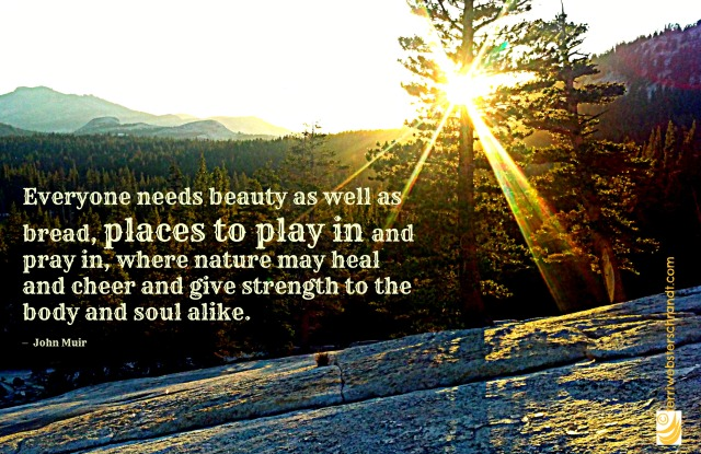 Everyone needs beauty...and places to play in...