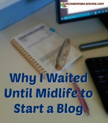 Why I waited until midlife to start a blog