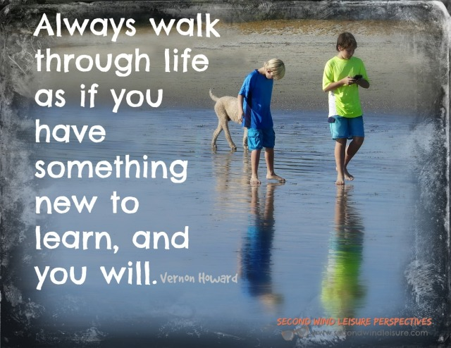 Always walk through life as if you have something new to learn, and you will. Quote by Vernon Howard