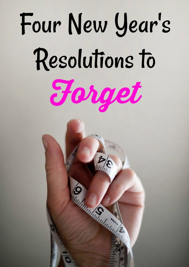 Four New Year's Resolutions to Forget