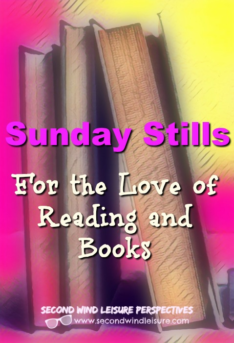 Sunday Stills: For the Love of Reading and Books